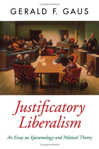 Justificatory Liberalism: An Essay on Epistemology and Political Theory 9780195094404