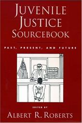 Juvenile Justice Sourcebook: Past, Present, and Future