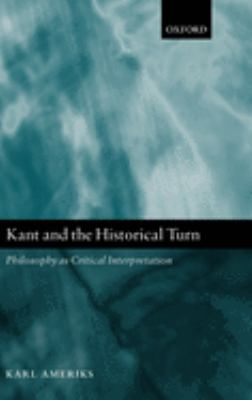 Kant and the Historical Turn: Philosophy as Critical Interpretation 9780199205332
