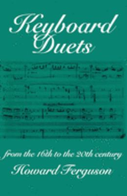 Keyboard Duets from the 16th to the 20th Century for One and Two Pianos: An Introduction 9780198165484