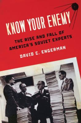 Know Your Enemy: The Rise and Fall of America's Soviet Experts 9780195324860