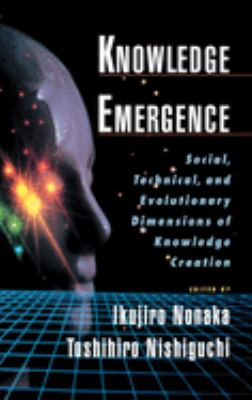 Knowledge Emergence: Social, Technical, and Evolutionary Dimensions of Knowledge Creation 9780195130638