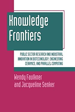 Knowledge Frontiers: Public Sector Research and Industrial Innovation in Biotechnology, Engineering Ceramics, and Parallel Computing 9780198288336