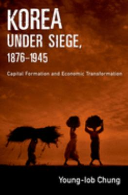 Korea Under Siege, 1876-1945: Capital Formation and Economic Transformation 9780195178302