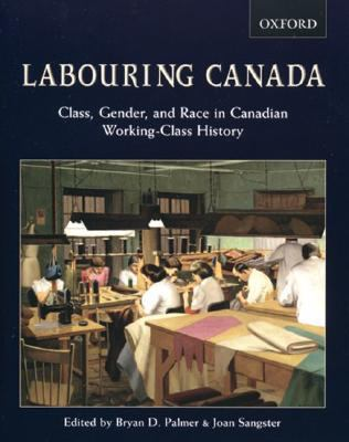 Labouring Canada: Class, Gender, and Race in Canadian Working-Class History 9780195425338