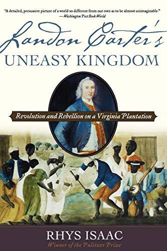 Landon Carter's Uneasy Kingdom: Revolution and Rebellion on a Virginia Plantation 9780195189087