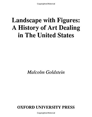 Landscape with Figures: A History of Art Dealing in the United States 9780195136739