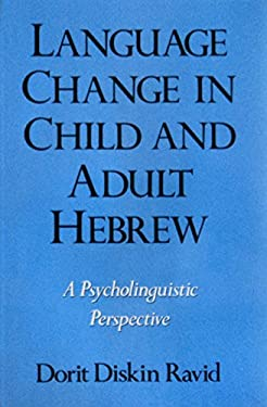 Language Change in Child and Adult Hebrew: A Psycholinguistic Perspective 9780195090369