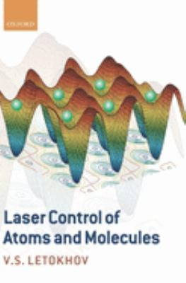 Laser Control of Atoms and Molecules 9780198528166