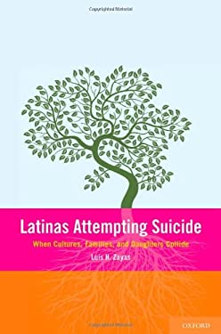 Latinas Attempting Suicide: When Cultures, Families, and Daughters Collide 9780199734726