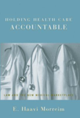 Holding Health Care Accountable: Law and the New Medical Marketplace 9780195141320
