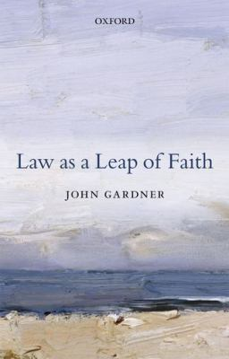 Law as a Leap of Faith: And Other Essays on Law in General 9780199695553