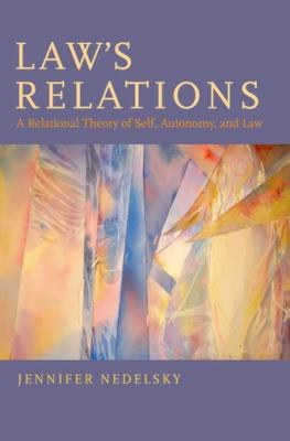 Law's Relations: A Relational Theory of Self, Autonomy, and Law
