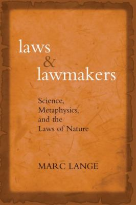 Laws and Lawmakers: Science, Metaphysics, and the Laws of Nature 9780195328141