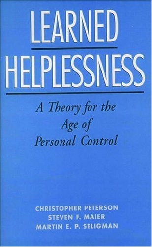 Learned Helplessness: A Theory for the Age of Personal Control 9780195044676