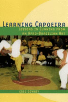 Learning Capoeira: Lessons in Cunning from an Afro-Brazilian Art 9780195176971