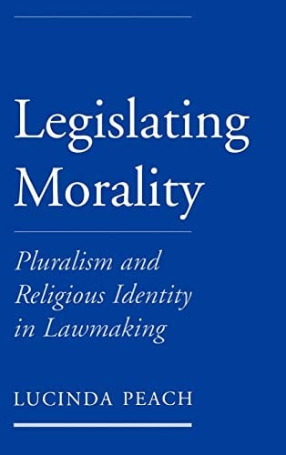 Legislating Morality: Pluralism and Religious Identity in Lawmaking 9780195143713
