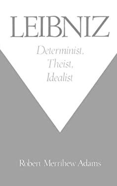 Leibniz: Determinist, Theist, Idealist 9780195084603