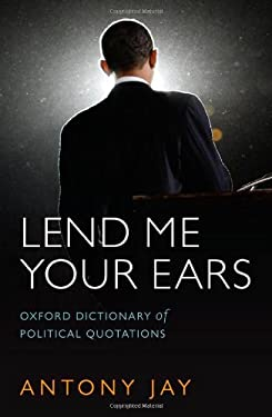 Lend Me Your Ears: Oxford Dictionary of Political Quotations 9780199572670