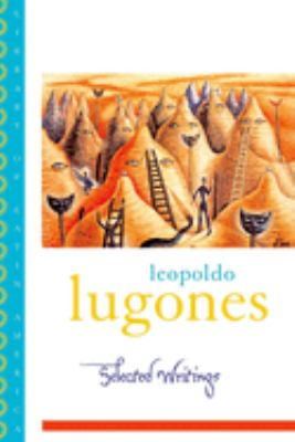 Leopoldo Lugones: Selected Writings 9780195174045