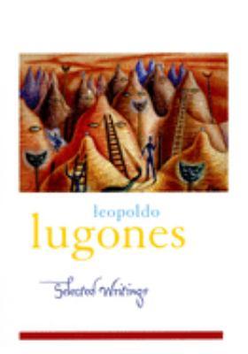Leopoldo Lugones: Selected Writings 9780195174052
