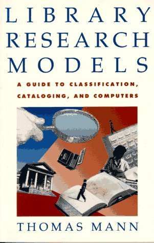Library Research Models: A Guide to Classification, Cataloging, and Computers 9780195093957