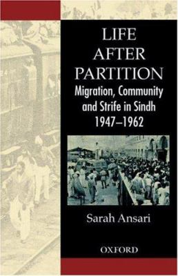 Life After Partition: Migration, Community and Strife in Sindh: 1947-1962