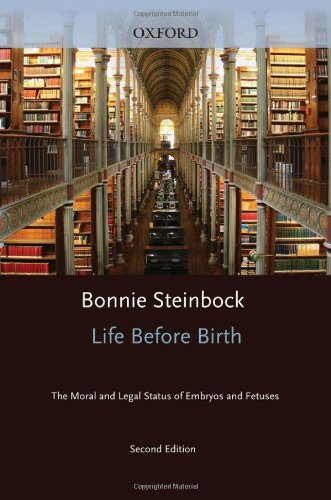 Life Before Birth: The Moral and Legal Status of Embryos and Fetuses 9780195341621