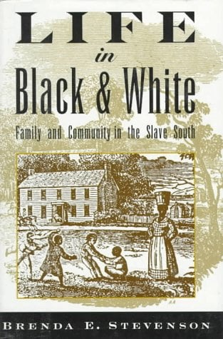 Life in Black and White: Family and Community in the Slave South 9780195095364