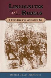 Lincolnites and Rebels: A Divided Town in the American Civil War 550612