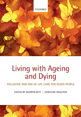 Living with Ageing and Dying: Palliative and End of Life Care for Older People 9780199569939