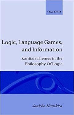 Logic, Language-Games and Information: Kantian Themes in the Philosophy of Logic 9780198243649