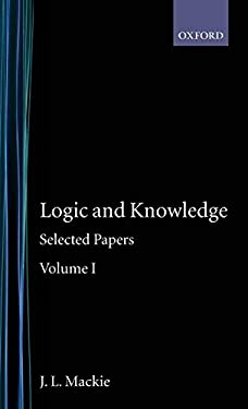 Logic and Knowledge: Selected Papers Volume I 9780198246794