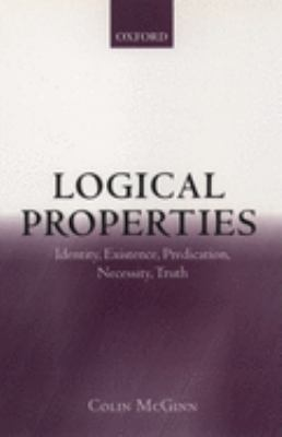Logical Properties: Identity, Existence, Predication, Necessity, Truth 9780199241811