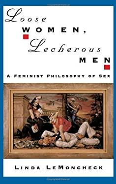 Loose Women, Lecherous Men: A Feminist Philosophy of Sex 9780195105551