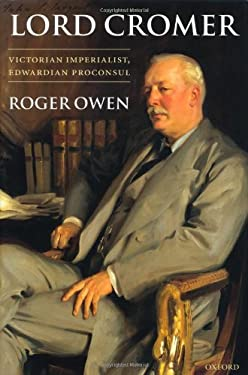 Lord Cromer: Victorian Imperialist, Edwardian Proconsul 9780199253388