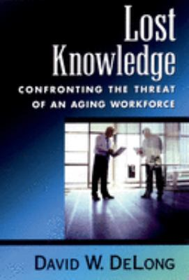 Lost Knowledge: Confronting the Threat of an Aging Workforce 9780195170979