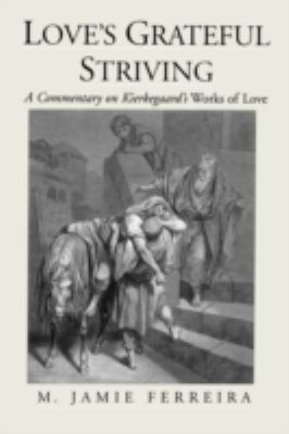 Love's Grateful Striving: A Commentary on Kierkegaard's Works of Love 9780195378849