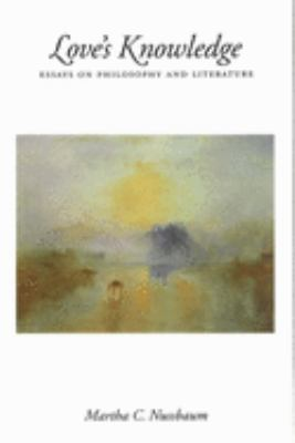Love's Knowledge: Essays on Philosophy and Literature 9780195074857