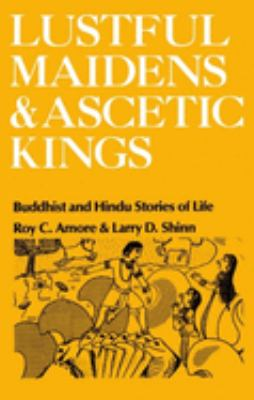Lustful Maidens and Ascetic Kings: Buddhist and Hindu Stories of Life 9780195028393