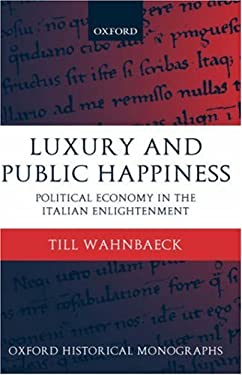 Luxury and Public Happiness in the Italian Enlightenment 9780199269839