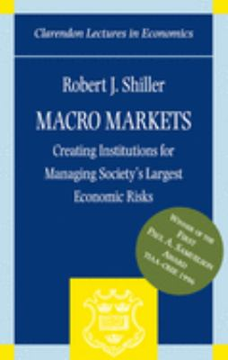 Macro Markets: Creating Institutions for Managing Society's Largest Economic Risks 9780198294184