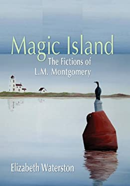 Magic Island: The Fictions of L.M. Montgomery 9780195430035