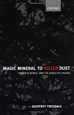 Magic Mineral to Killer Dust: Turner & Newall and the Asbestos Hazard 9780199243990
