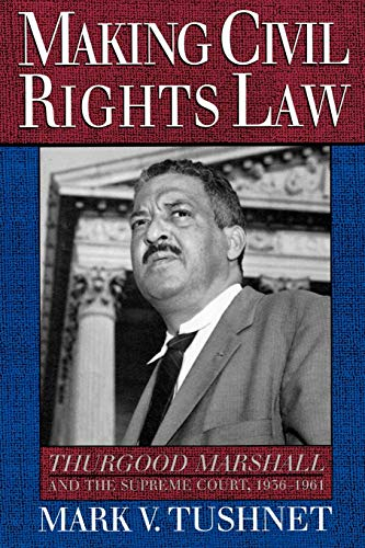 Making Civil Rights Law: Thurgood Marshall and the Supreme Court, 1936-1961 9780195104684