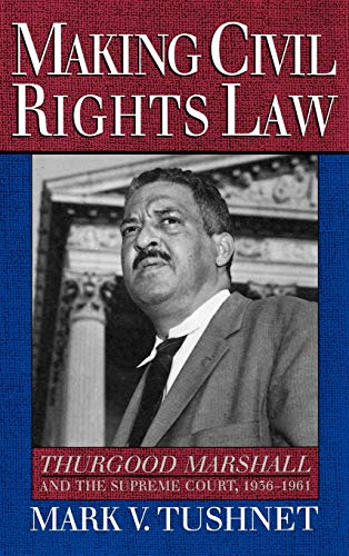 Making Civil Rights Law: Thurgood Marshall and the Supreme Court, 1936-1961 9780195084122