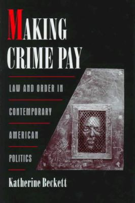 Making Crime Pay: Law and Order in Contemporary American Politics 9780195112894