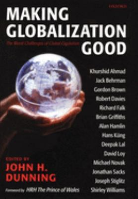 Making Globalization Good: The Moral Challenges of Global Capitalism 9780199257010