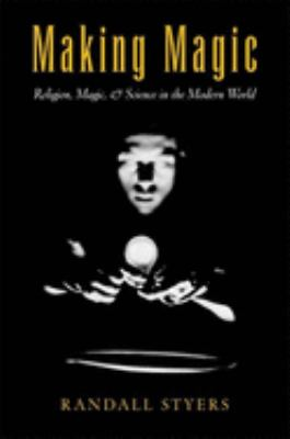 Making Magic: Religion, Magic, and Science in the Modern World 9780195151077