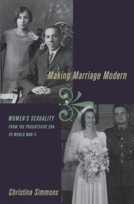 Making Marriage Modern: Women's Sexuality from the Progressive Era to World War II 9780195064117